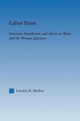 Labor Pains: Emerson, Hawthorne, & Alcott on Work, Women, & the Development of the Self (Paperback)