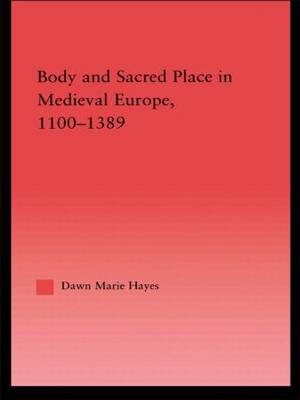 Body and Sacred Place in Medieval Europe, 1100-1389 (Paperback)