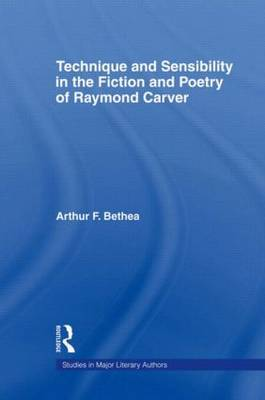 Technique and Sensibility in the Fiction and Poetry of Raymond Carver - Studies in Major Literary Authors 7 (Paperback)