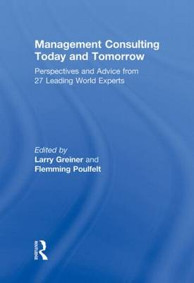 Management Consulting Today and Tomorrow: Perspectives and Advice from 27 Leading World Experts (Hardback)