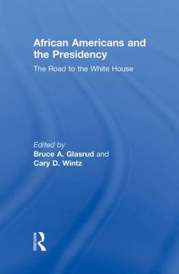 African Americans and the Presidency: The Road to the White House (Hardback)