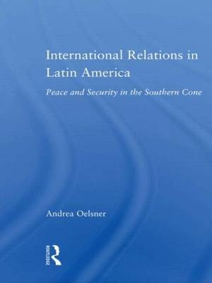 International Relations in Latin America: Peace and Security in the Southern Cone (Paperback)