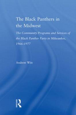 The Black Panthers in the Midwest: The Community Programs and Services of the Black Panther Party in Milwaukee, 1966-1977 - Studies in African American History and Culture (Paperback)
