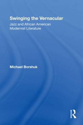 Swinging the Vernacular: Jazz and African American Modernist Literature - Studies in African American History and Culture (Paperback)
