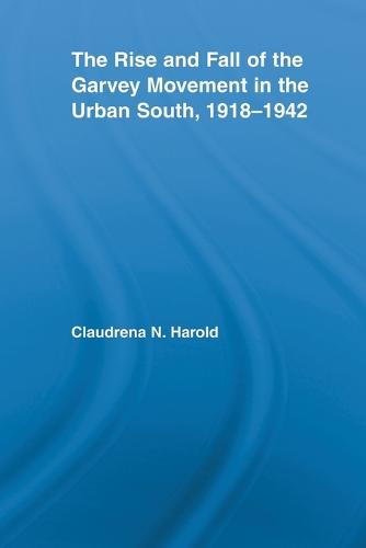 The Rise and Fall of the Garvey Movement in the Urban South, 1918-1942 - Studies in African American History and Culture (Paperback)