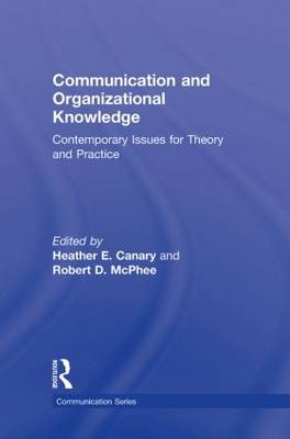 Communication and Organizational Knowledge: Contemporary Issues for Theory and Practice - Routledge Communication Series (Hardback)