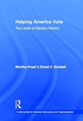 Helping America Vote: The Limits of Election Reform - Controversies in Electoral Democracy and Representation (Hardback)
