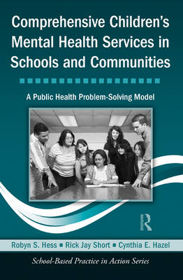 Comprehensive Children's Mental Health Services in Schools and Communities: A Public Health Problem-Solving Model - School-Based Practice in Action (Hardback)