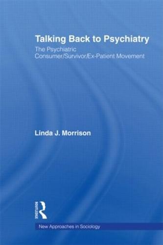 Talking Back to Psychiatry: The Psychiatric Consumer/Survivor/Ex-Patient Movement (Paperback)