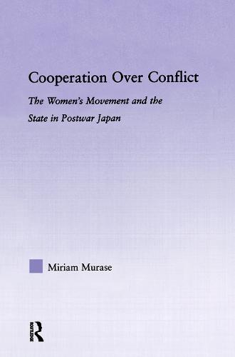 Cooperation over Conflict: The Women's Movement and the State in Postwar Japan (Paperback)
