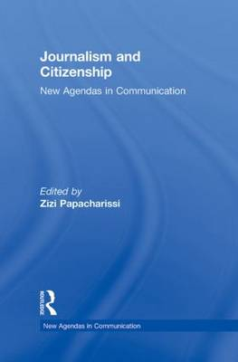 Journalism and Citizenship: New Agendas in Communication - New Agendas in Communication Series (Hardback)
