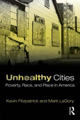 Unhealthy Cities: Poverty, Race, and Place in America (Paperback)