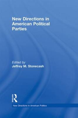 New Directions in American Political Parties - New Directions in American Politics (Hardback)