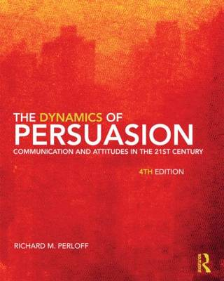 The Dynamics of Persuasion: Communication and Attitudes in the Twenty-First Century - Routledge Communication Series (Paperback)