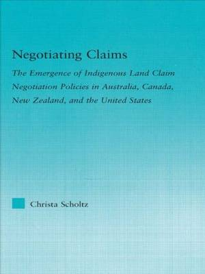 Negotiating Claims: The Emergence of Indigenous Land Claim Negotiation Policies in Australia, Canada, New Zealand, and the United States (Paperback)