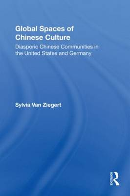 Global Spaces of Chinese Culture: Diasporic Chinese Communities in the United States and Germany (Paperback)