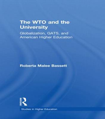 The WTO and the University: Globalization, GATS, and American Higher Education - Studies in Higher Education (Paperback)
