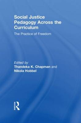 Social Justice Pedagogy Across the Curriculum: The Practice of Freedom - Language, Culture, and Teaching Series (Hardback)