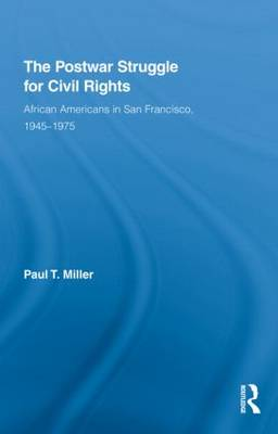 The Postwar Struggle for Civil Rights: African Americans in San Francisco, 1945-1975 - Studies in African American History and Culture (Hardback)