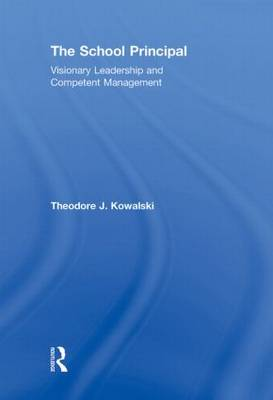 The School Principal: Visionary Leadership and Competent Management (Hardback)