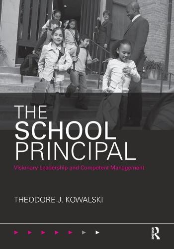 The School Principal: Visionary Leadership and Competent Management (Paperback)