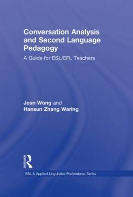 Conversation Analysis and Second Language Pedagogy: A Guide for ESL/ EFL Teachers - ESL & Applied Linguistics Professional Series (Hardback)