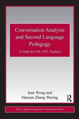Conversation Analysis and Second Language Pedagogy: A Guide for ESL/ EFL Teachers - ESL & Applied Linguistics Professional Series (Paperback)