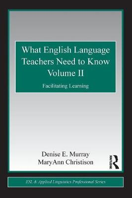 What English Language Teachers Need to Know Volume II: Facilitating Learning - ESL & Applied Linguistics Professional Series (Paperback)