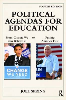 Political Agendas for Education: From Change We Can Believe in to Putting America First - Sociocultural, Political and Historical Studies in Education v. 8 (Paperback)