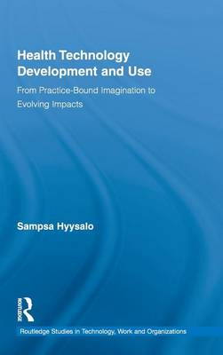 Health Technology Development and Use: From Practice-Bound Imagination to Evolving Impacts - 3D Photorealistic Rendering (Hardback)