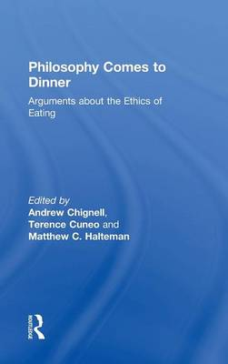 Philosophy Comes to Dinner: Arguments About the Ethics of Eating (Hardback)
