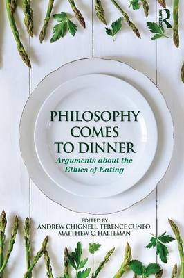 Philosophy Comes to Dinner: Arguments About the Ethics of Eating (Paperback)