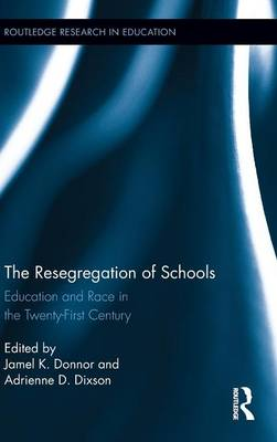 The Resegregation of Schools: Education and Race in the Twenty-First Century (Hardback)