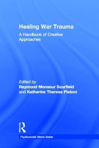 Healing War Trauma: A Handbook of Creative Approaches - Psychosocial Stress Series (Hardback)