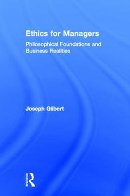 Ethics for Managers: Philosophical Foundations & Business Realities (Hardback)
