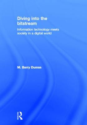 Diving Into the Bitstream: Information Technology Meets Society in a Digital World (Hardback)