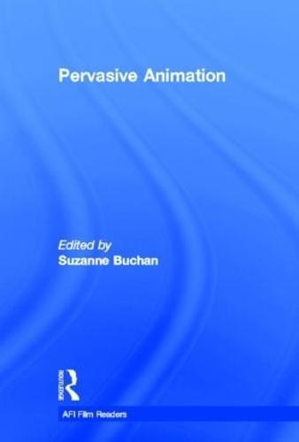 Pervasive Animation - AFI Film Readers (Hardback)