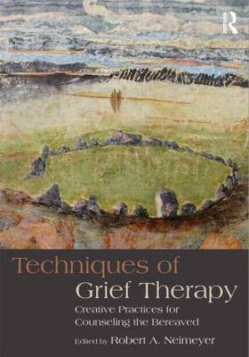Techniques of Grief Therapy: Creative Practices for Counseling the Bereaved - Series in Death, Dying, and Bereavement (Paperback)