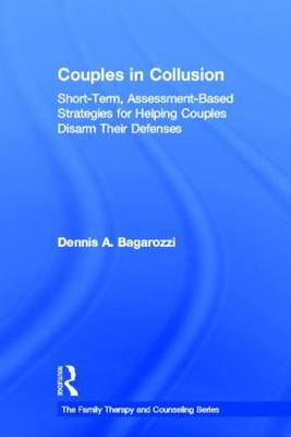 Couples in Collusion: Short-Term, Assessment-Based Strategies for Helping Couples Disarm Their Defenses - Routledge Series on Family Therapy and Counseling (Hardback)