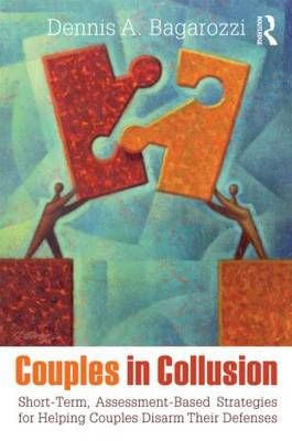 Couples in Collusion: Short-Term, Assessment-Based Strategies for Helping Couples Disarm Their Defenses - Routledge Series on Family Therapy and Counseling (Paperback)