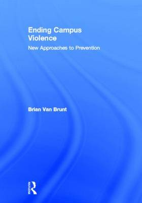 Ending Campus Violence: New Approaches to Prevention (Hardback)