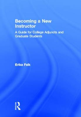 Becoming a New Instructor: A Guide for College Adjuncts and Graduate Students (Hardback)