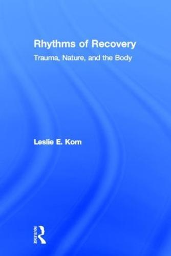 Rhythms of Recovery: Trauma, Nature, and the Body (Hardback)