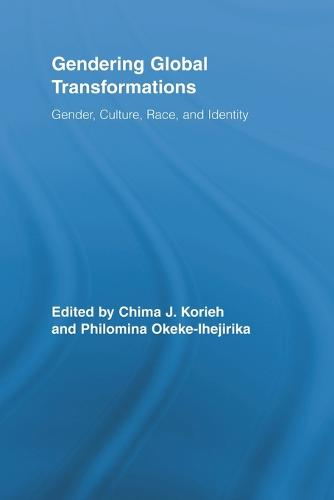 Gendering Global Transformations: Gender, Culture, Race, and Identity - Routledge Research in Gender and Society (Paperback)