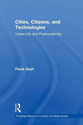 Cities, Citizens, and Technologies: Urban Life and Postmodernity (Paperback)