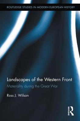 Landscapes of the Western Front: Materiality During the Great War - Routledge Studies in Modern European History (Hardback)