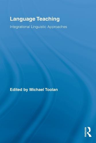 Language Teaching: Integrational Linguistic Approaches - Routledge Advances in Communication and Linguistic Theory (Paperback)
