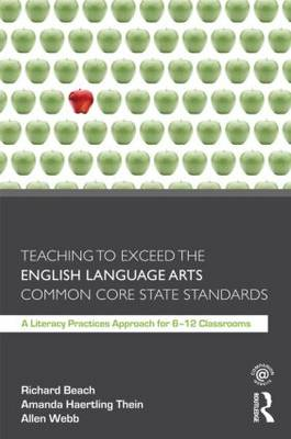 Teaching to Exceed the English Language Arts Common Core State Standards: A Literacy Practices Approach  for 6-12 Classrooms (Paperback)