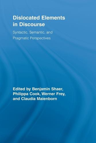 Dislocated Elements in Discourse: Syntactic, Semantic, and Pragmatic Perspectives - Routledge Studies in Germanic Linguistics (Paperback)