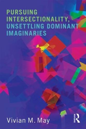Pursuing Intersectionality, Unsettling Dominant Imaginaries (Hardback)